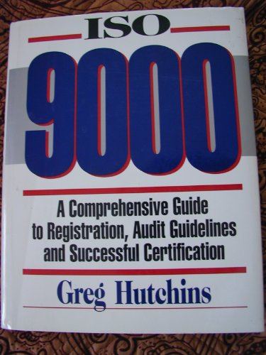 ISO 9000 : A Comprehensive Guide to: Hutchins, Greg