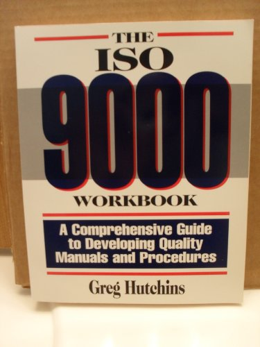 9780939246731: The ISO 9000 Workbook: A Comprehensive Guide to Developing Quality Manuals and Procedures