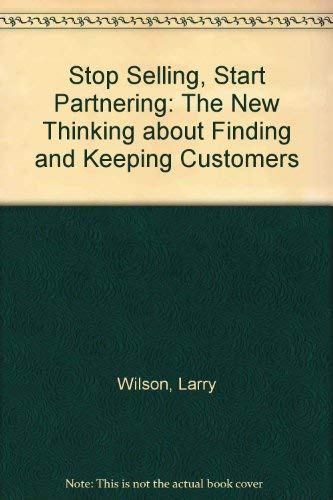 9780939246748: Stop Selling, Start Partnering: The New Thinking about Finding and Keeping Customers