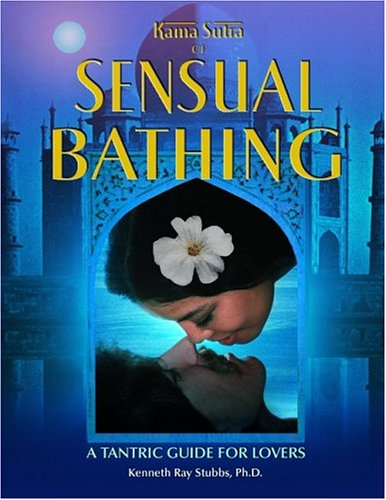 Kama Sutra of Sensual Bathing: A Tantric Guide for Lovers: Stubbs, Kenneth Ray