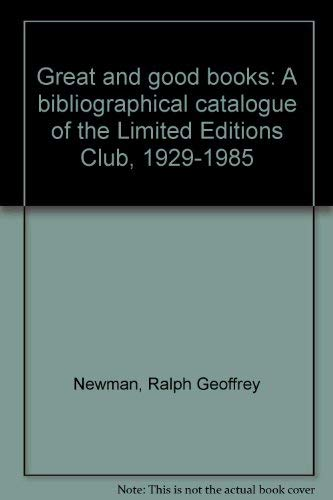 Great and good books: A bibliographical catalogue of the Limited Editions Club, 1929-1985: Newman, ...