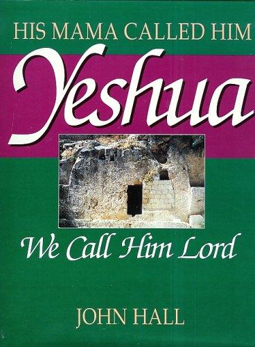 His Mama Called Him Yeshua, We Call Him Lord: John Hall