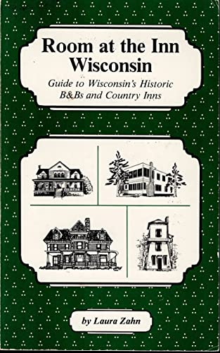 Room at the Inn/Wisconsin: Guide to Wisconsins Historic B & B and Country Inns: Zahn, ...