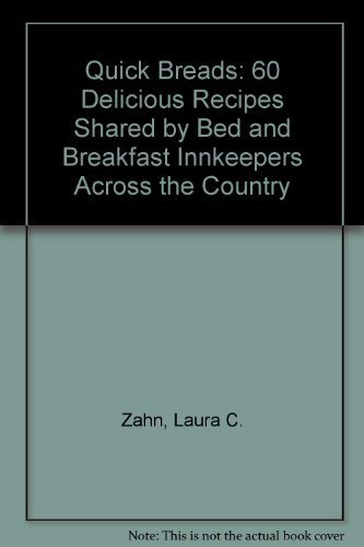 Innkeepers' Best Quick Breads: 60 Delicious Recipes Shared by Bed & Breakfast Innkeepers ...