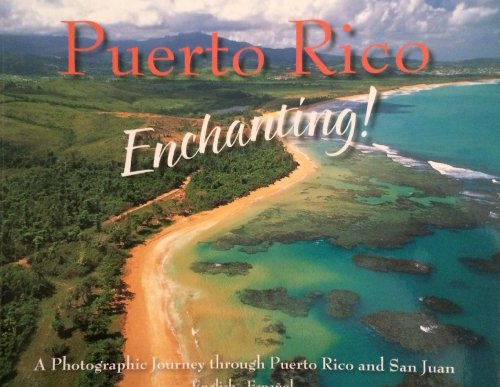 Puerto Rico Enchanting A Photographic Journey Through Puerto Rico and San Juan: Rico, Puerto