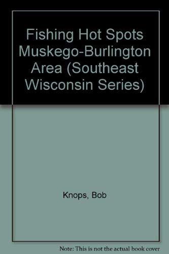 Fishing Hot Spots (Southeastern Wisconsin): Robert D. Knops