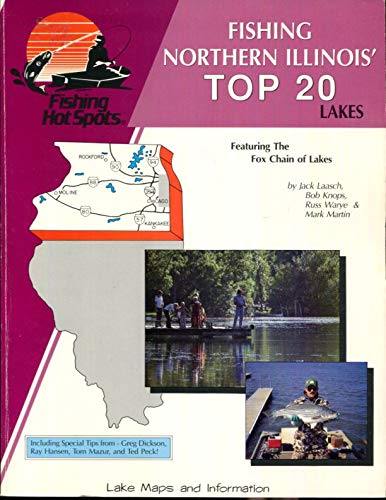 Fishing Northern Illinois' Top 20 Lakes, Featuring the Fox Chain of Lakes (0939314258) by Jack Laasch; Bob Knops; Russ Warye; Mark Martin