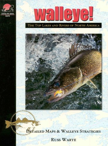 Walleye! The Top Lakes and Rivers of North America (0939314347) by Warye, Russ