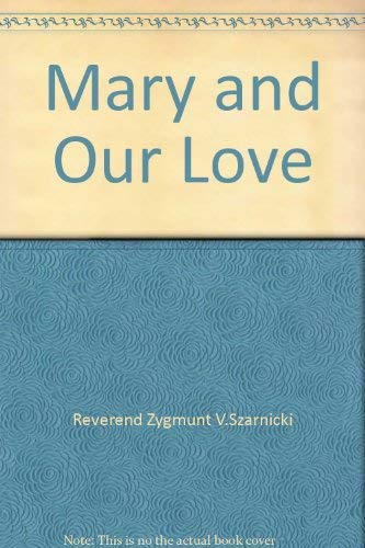 Mary and Our Love: Reverend Zygmunt V.Szarnicki