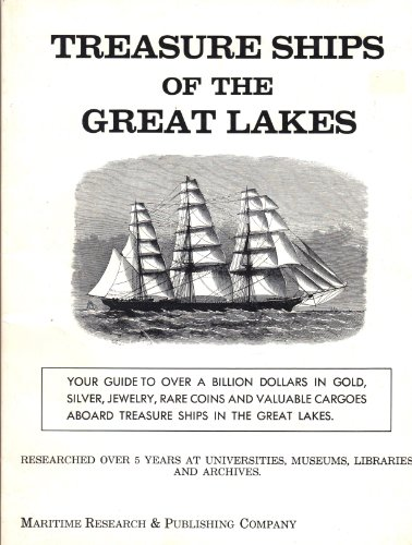 9780939362813: Treasure Ships of the Great Lakes. Your guide to over a billion dollars in gold, silver, jewelry, rare coins, and valuable cargoes aboard treasure ships in the Great Lakes. Researched over 5 years at universities, museums, libraries and archives