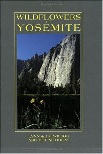 Wildflowers of Yosemite (0939365022) by Lynn Wilson; Jim Wilson; Jeff Nicholas