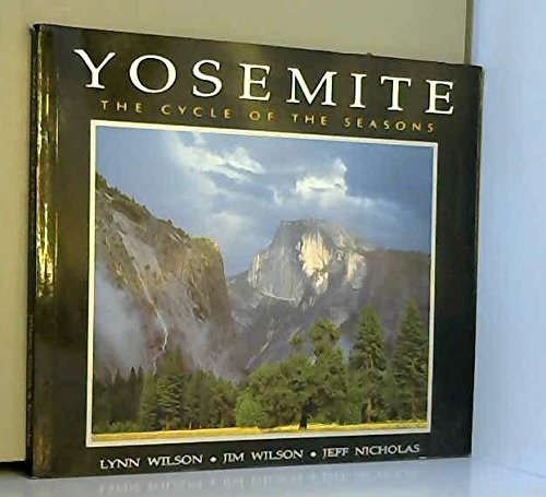 Yosemite National Park : The Cycle of the Seasons: Lynn Wilson; Jim Wilson; Jeff Nicholas