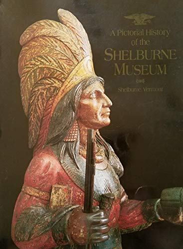 A Pictorial History of the Shelburne Museum: Greene, Richard Lawrence; Wheeling, Kenneth Edward