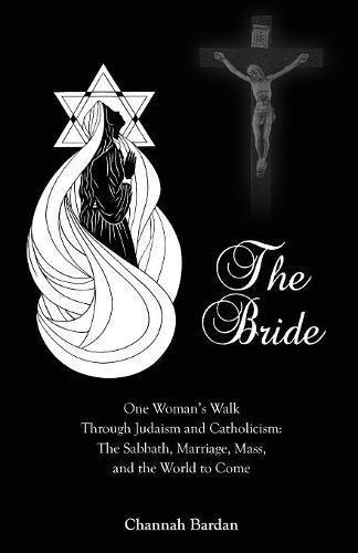 The Bride: One Woman's Walk Through Judaism: Bardan, Channah