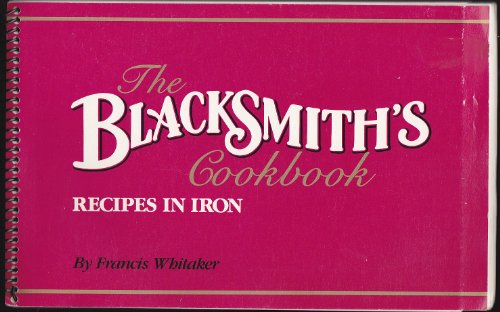 The Blacksmith's Cookbook: Recipes in Iron: Francis Whitaker