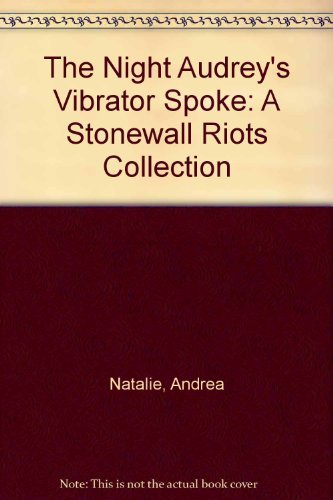 The Night Audrey's Vibrator Spoke: A Stonewall Riots Collection