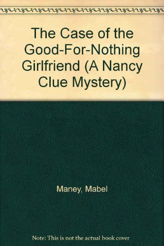 9780939416905: The Case of the Good-For-Nothing Girlfriend (A Nancy Clue Mystery)