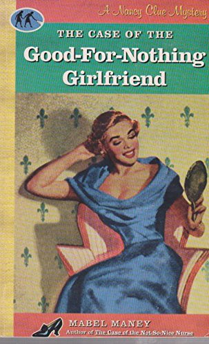 9780939416912: The Case of the Good-For-Nothing Girlfriend (A Nancy Clue Mystery)