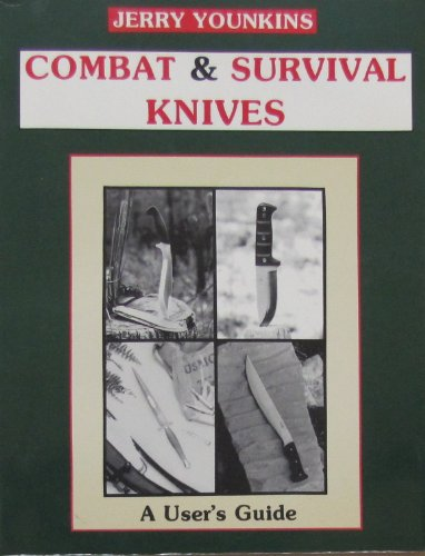 Combat and Survival Knives : A User's: Jerry Younkins