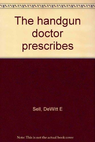 The handgun doctor prescribes: DeWitt E Sell