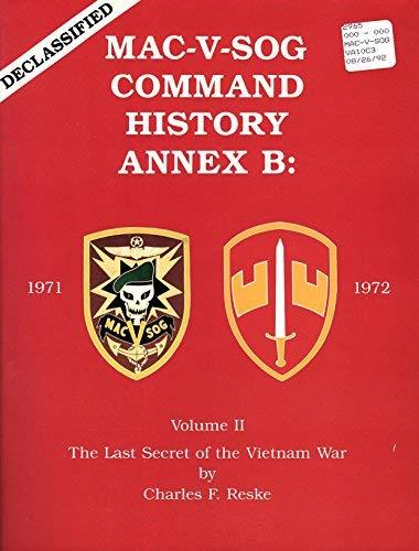 9780939427611: MAC-V-SOG COMMAND HISTORY ANNEX B: 1971-72 THE LAST SECRET OF THE VIETNAM WAR, VOLUME II