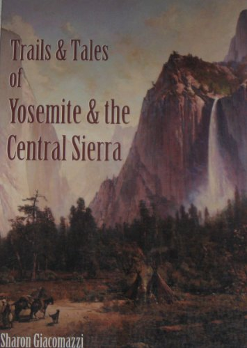 9780939431250: Trails & Tales of Yosemite & the Central Sierra