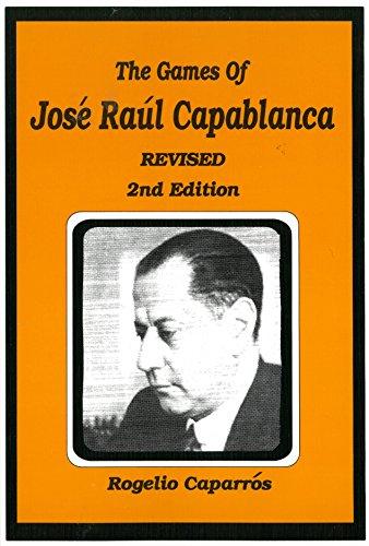 The Games of Jose Raul Capablanca: Rogelio Caparros