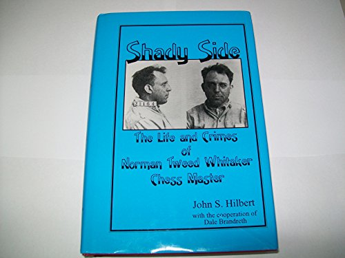 Shady Side: The Life and Crimes of Norman Tweed Whitaker, Chessmaster (autographed): Hilbert, John ...