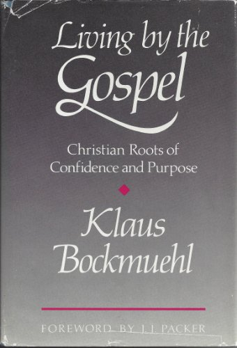 Living by the Gospel: Christian Roots of Confidence and Purpose: Bockmuhl, Klaus