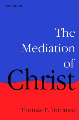The Mediation of Christ (0939443503) by Thomas F. Torrance