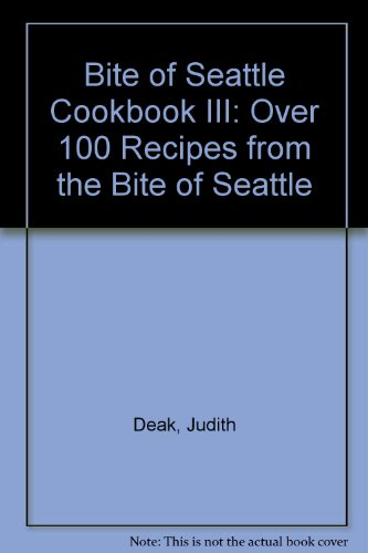 9780939449026: Bite of Seattle Cookbook III: Over 100 Recipes from the Bite of Seattle