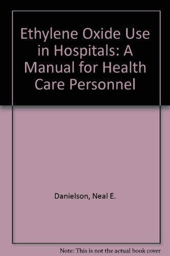 Ethylene Oxide Use in Hospitals: A Manual for Health Care Personnel: Danielson, Neal E.