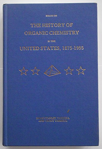 Essays on the History of Organic Chemistry in the United States, 1875-1955: Tarbell, Dean and Tracy