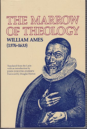 The Marrow of Theology: William Ames