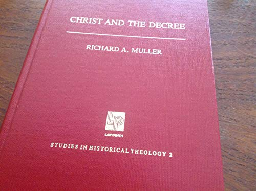 9780939464395: Christ and the Decree: Christology and Predestination in Reformed Theology from Calvin to Perkins (Studies in historical theology)