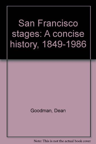 San Francisco Stages: A Concise History, 1849 - 1986.: Goodman, Dean.