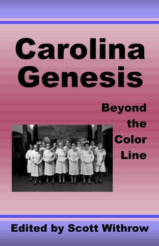 Carolina Genesis: Beyond the Color Line: Withrow, Scott; Webb, Stacy; Sanyal, Govinda; Hoelscher, ...