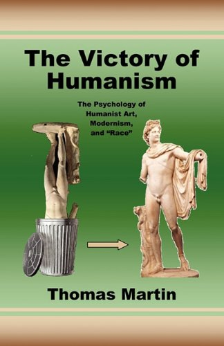 The Victory of Humanism; The Psychology of Humanist Art, Modernism, and