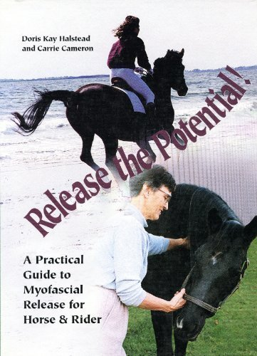 9780939481583: Release the Potential: A Practical Guide to Myofascial Release for Horse & Rider