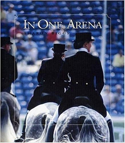 9780939481606: In One Arena: Top Dressage Experts Share Their Knowledge Through the Levels