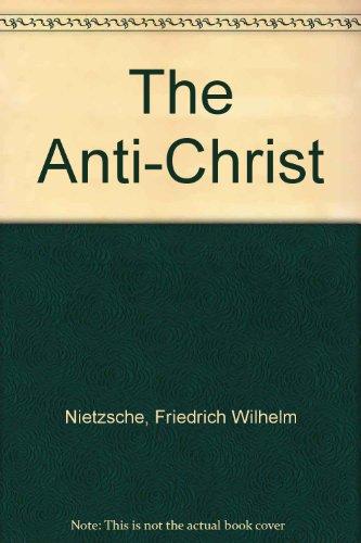 The Antichrist: Nietzsche, Friedrich Wilhelm