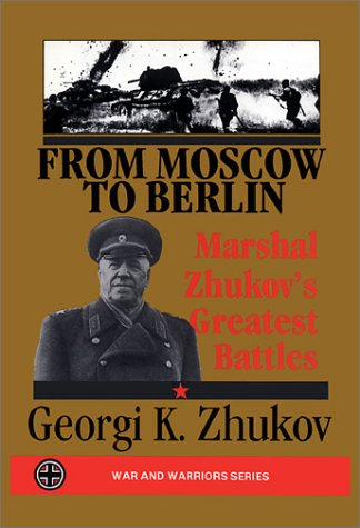 9780939482344: From Moscow to Berlin: Marshall Zhukov's Greatest Battles (War & Warriors Series)