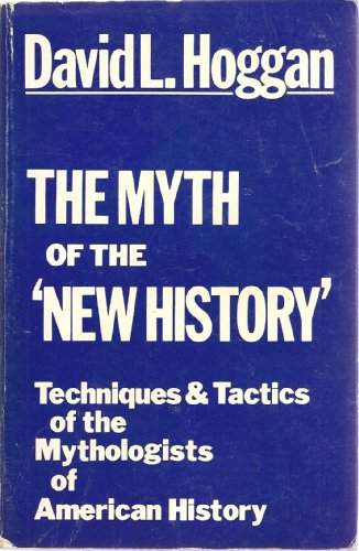 Myth of the 'New History': Techniques & Tactics of the Mythologists of American History