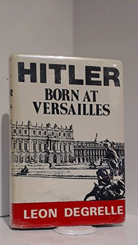 Hitler: Born at Versailles (Hitler Century, Vol I/Index Enclosed): Degrelle, Leon