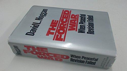 The Forced War: When Peaceful Revision Failed: David L. Hoggan