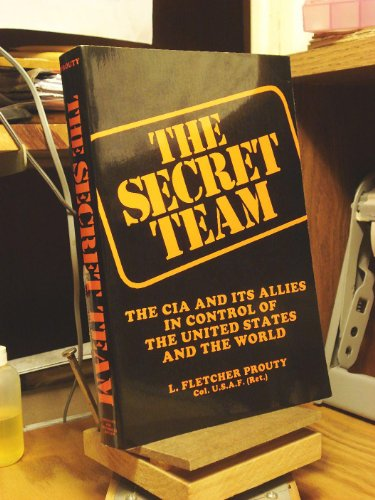9780939484355: The Secret Team: The CIA and Its Allies in Control of the United States and the World