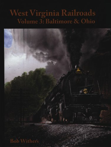 West Virginia Railroads Volume 3: Baltimore & Ohio: Withers, Bob
