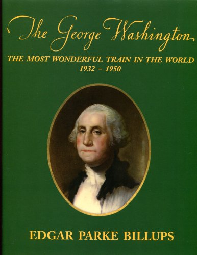 George Washington, The: The Most Wonderful Train in the World 1932-1950