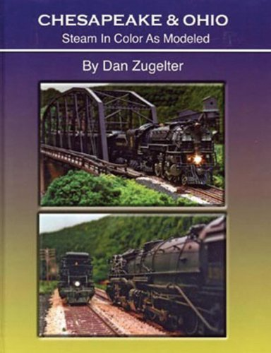 9780939487769: Chesapeake & Ohio: Steam in Color as Modeled