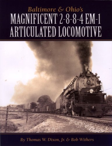 9780939487837: Baltimore & Ohio's Magnificent 2-8-8-4 Em-1 Articulated Locomotive